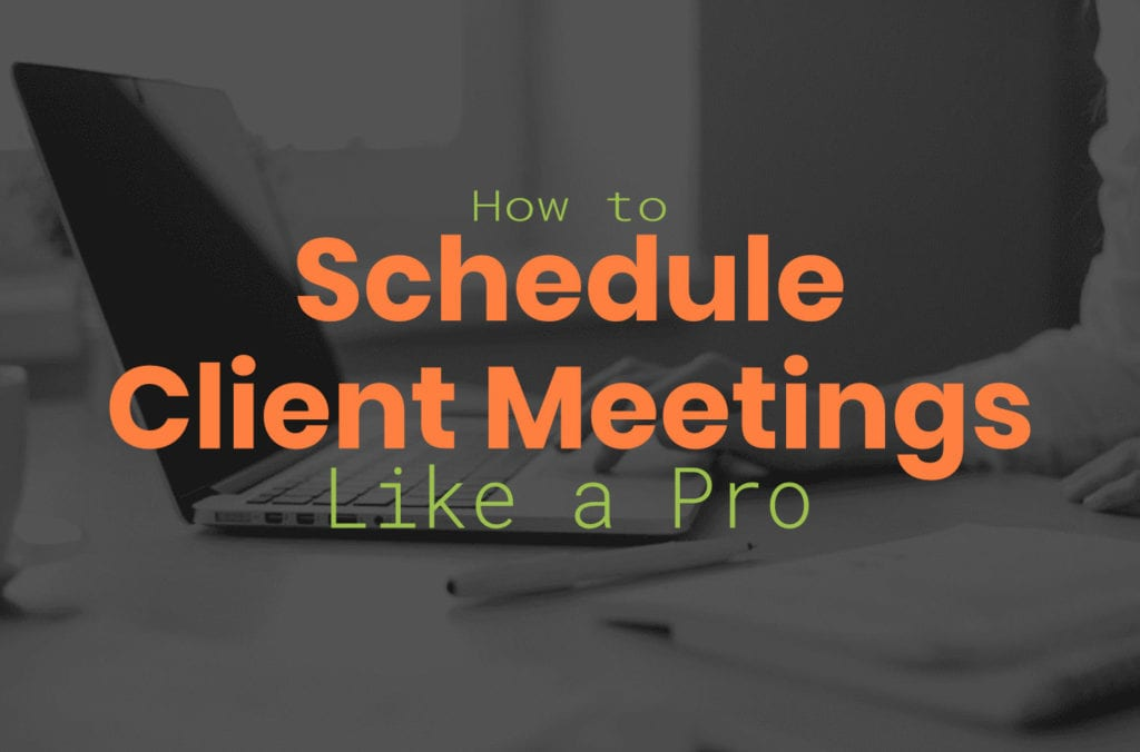 how to schedule client meetings like a pro