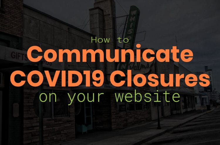 How & Where to Communicate Your COVID19 Business Closures & Changes