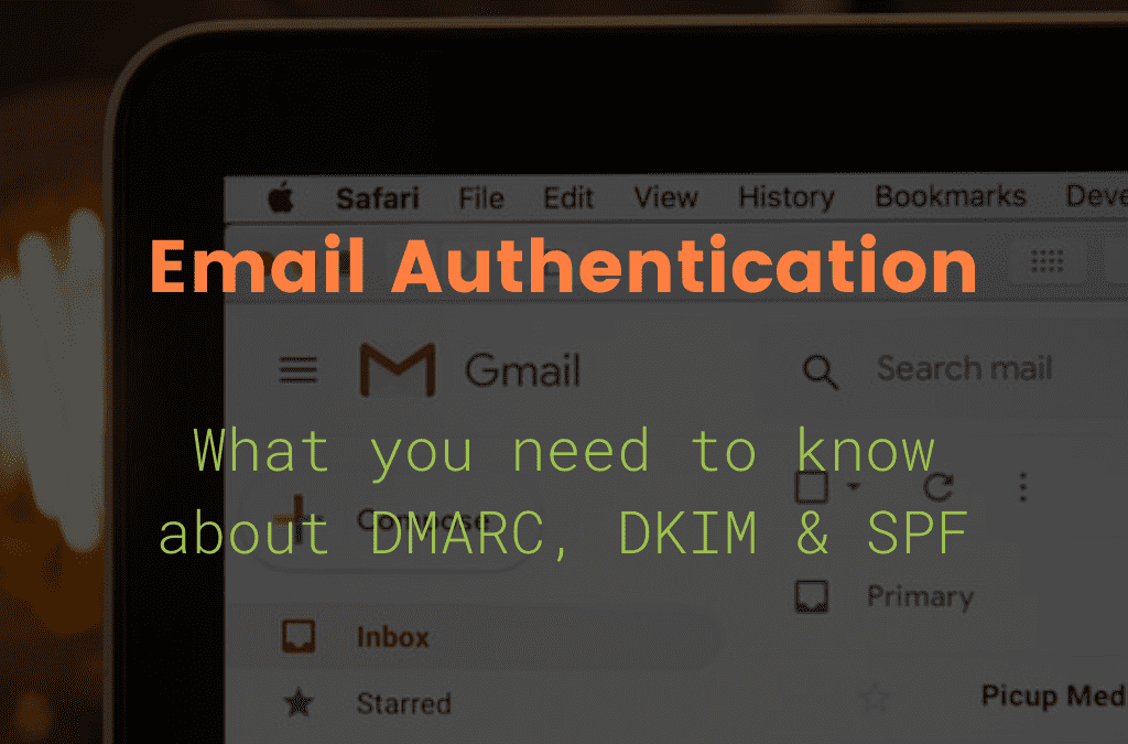 Email Authentication & what you need to know about DMARC, DKIM & SPF