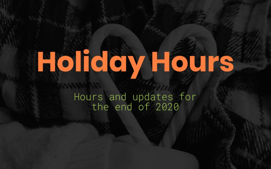 Holiday Hours & End of Year Updates